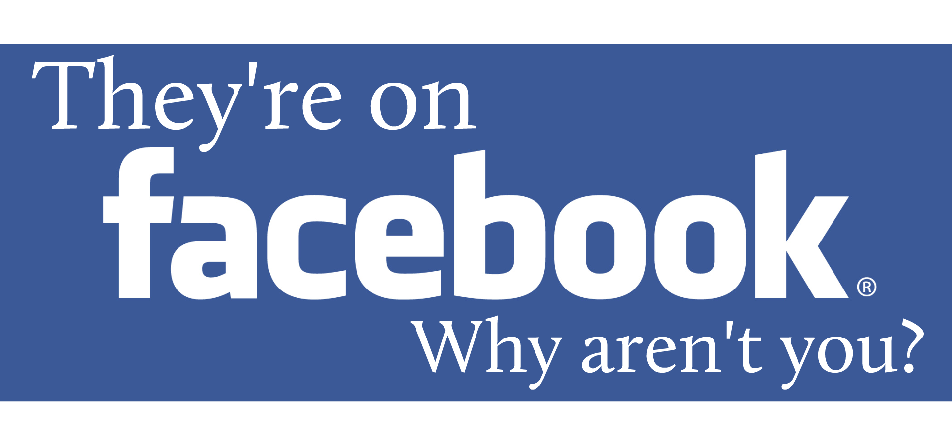 They're on Facebook, So Why Aren't You?